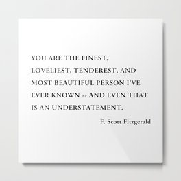 You are the finest, loveliest, tenderest, and most beautiful person Metal Print