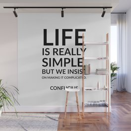 """""""Life is really simple, but we insist on making it complicated."""" Confucius Wall Mural"""