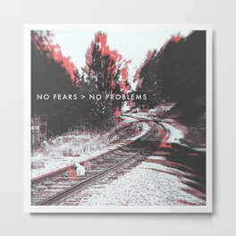 NO FEARS > NO PROBLEMS Metal Print