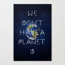 We don't have a Planet B Canvas Print