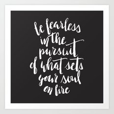Inspirational Quote Be fearless in the pursuit of what sets your soul on fire Art Print