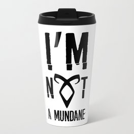 I'm not a mundane Travel Mug