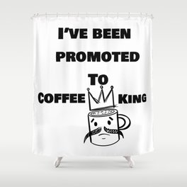 Ive Been Promoted to Coffee King Shower Curtain