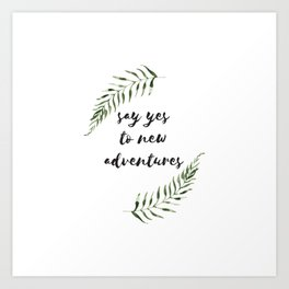 say yes to new adventures Art Print