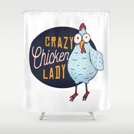 Crazy chicken lady Shower Curtain
