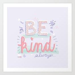 BE kind always... Art Print