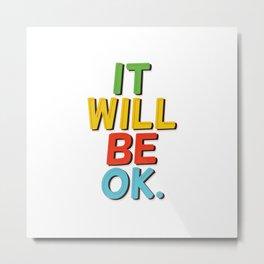 It will be ok! Metal Print
