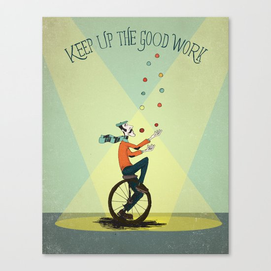 KEEP UP THE GOOD WORK Canvas Print