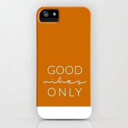 Good Vibes Only Orange iPhone Case