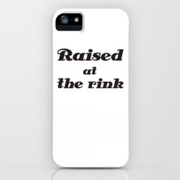 Raised at the rink iPhone Case