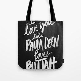...Like Paula Deen Loves Buttah (black) Tote Bag
