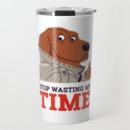 Stop Wasting My Time Travel Mug