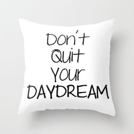 Don't Quit Your DAYDREAM Throw Pillow