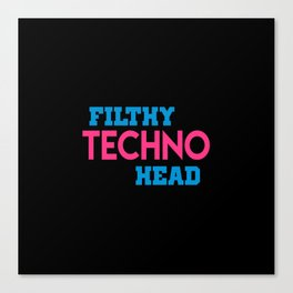 Filthy techno head quote Canvas Print