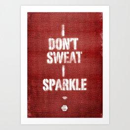 I Don't Sweat I Sparkle. Art Print