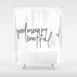 good morning beautiful Shower Curtain