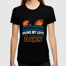 Nothing Can Bring My Love For Football Down T-shirt