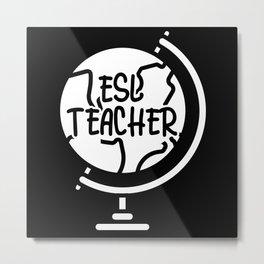ESL Teacher English As A Second Language Globe Metal Print