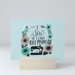 I Sew so I don't Kill People Mini Art Print
