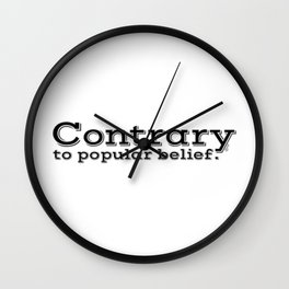 Contrary to popular belief. by WIPjenni Wall Clock
