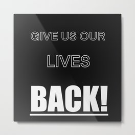 Give Us Our Lives Back Metal Print