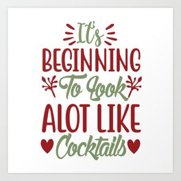 Beginning To Look A Lot Like Cocktails Art Print