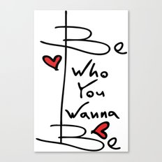 Be who you wanna be Canvas Print