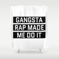 rap Shower Curtains featuring GANGSTA RAP MADE ME DO IT by CreativeAngel