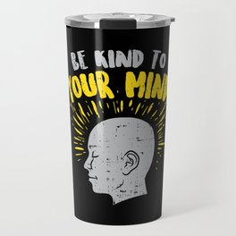Be Kind To Your Mind For Mental Health Awareness Travel Mug