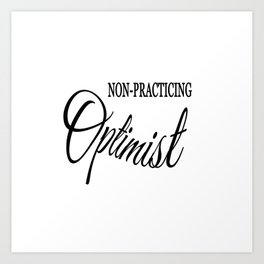 Non-practicing Optimist Art Print