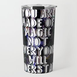 You Are Made of Magic   Words to Live By Travel Mug