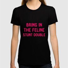 Bring in the Feline Stunt Double Quote T-shirt
