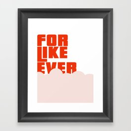 For Like Ever Framed Art Print