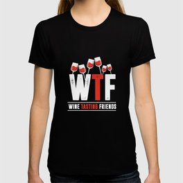Funny WTF Wine Tasting Friends Alcohol Lovers Friendship T-Shirt T-shirt