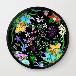 Orchid (Or Kid) You Could Change The World Wall Clock