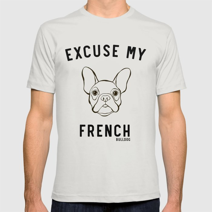 9730310f2222 Excuse My French Bulldog T-shirt by octagon | Society6