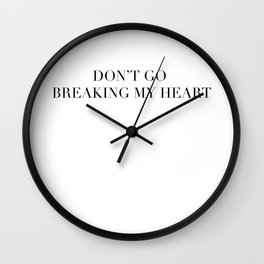 DON'T GO BREAKING MY HEART Wall Clock