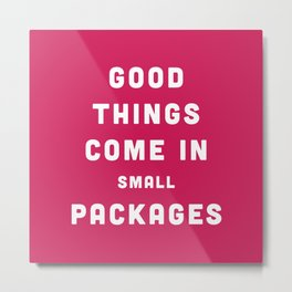 Good Things / Small Packages Funny Quote Metal Print