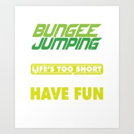 Bungee Jumping Because Life's Too Short Art Print