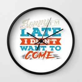 Sorry I'M Late I Didn'T Want To Come Funny Quote Funny Saying Meeting Wall Clock