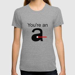 You're an A-Hole T-shirt
