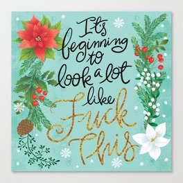 Pretty Swe*ry: It's beginning to look a lot like Fuck This Canvas Print