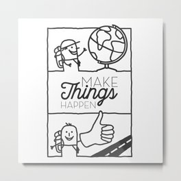064 make things happen Metal Print