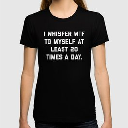 I Whisper WTF Funny Quote T-shirt