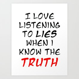 I Love Listening To Lies Art Print
