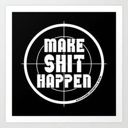 MAKE SHIT HAPPEN Art Print
