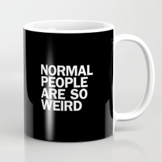 NORMAL PEOPLE ARE SO WEIRD Mug