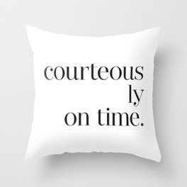Courteously On Time Throw Pillow