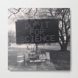 DO IT FOR SCIENCE Metal Print