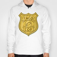 taco Hoodies featuring Taco Cop by Josh LaFayette